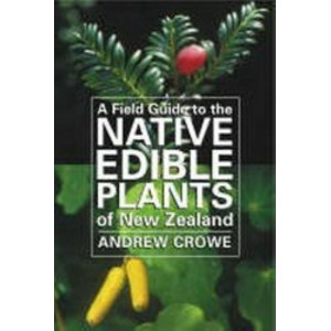 Field Guide to the Native Edible Plants of New Zealand