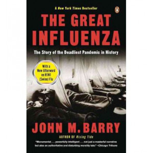 Great Influenza : The Epic Story of the Deadliest Plague inHistory