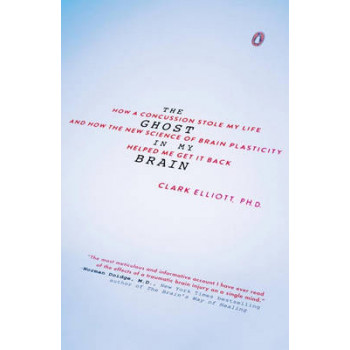 Ghost in My Brain: How a Concussion Stole My Life and How the New Science of Brain Plasticity Helped Me Get it Back