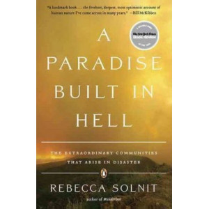 Paradise Built In Hell: The Extraordinary Communities that Arise in Disaster, A