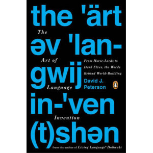 Art of Language Invention: From Horse-Lords to Dark Elves, the Words Behind World-Building