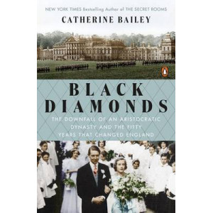 Black Diamonds : Downfall of an Aristocratic Dynasty & Fifty Years That Changed England