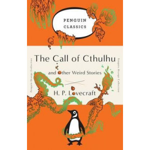 Call of Cthulhu and Other Weird Stories: (Penguin Orange Collection)