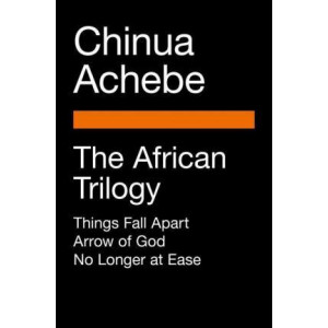 African Trilogy: Things Fall Apart; Arrow of God; No Longer at Ease