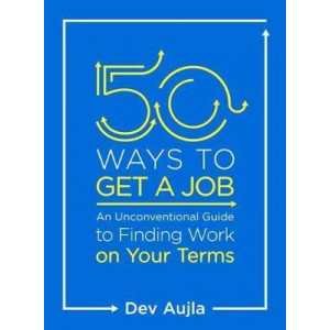 50 Ways to Get a Job: Customize Your Quest to Find Work You Love