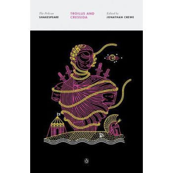 Troilus And Cressida: The Pelican Shakespeare