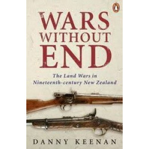 Wars Without End : The Land Wars in Nineteenth-century New Zealand