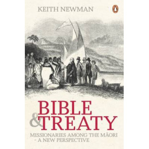 Bible and Treaty: Missionaries Among the Maori - a New Perspective