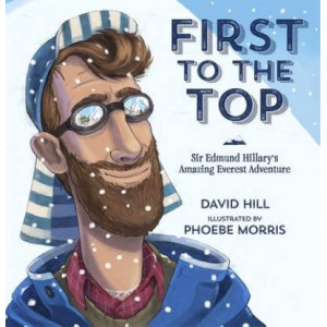 First to the Top: Sir Edmund Hillary's Amazing Everest Adventure