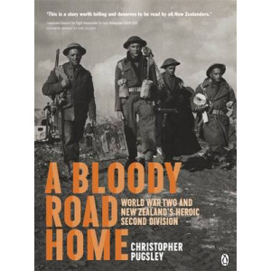 Bloody Road Home: World War Two & New Zealand's Heroic Second Division
