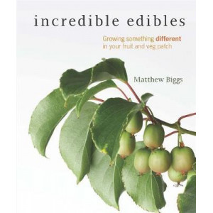 Incredible Edibles: Grow Something Different in Your Fruit and Veg Patch