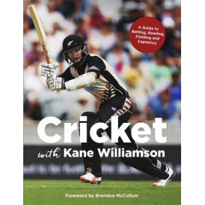 Cricket with Kane Williamson: A Guide to Batting, Bowling, Fielding and Captaincy