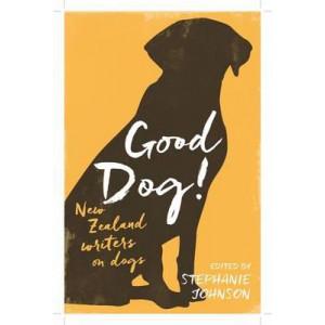 Good Dog!: New Zealand Writers on Dogs