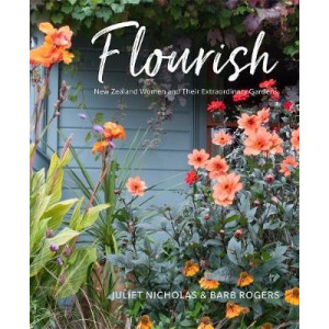 Flourish: New Zealand Women and Their Extraordinary Gardens