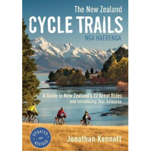 New Zealand Cycle Trails Nga Haerenga: A Guide to New Zealand's Great Rides