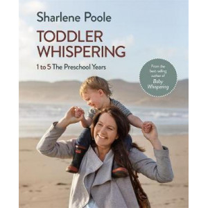 Toddler Whispering: 1 to 5 The Preschool Years