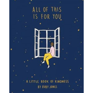 All Of This Is For You : A little book of kindness