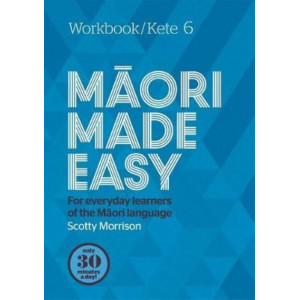 Maori Made Easy Workbook 6/Kete 6