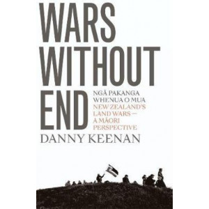 Wars Without End: New Zealand's Land Wars - A Maori Perspective