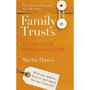Family Trusts - Revised and Updated: The Must-Have New Zealand Guide