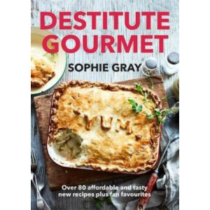 Destitute Gourmet: Over 80 affordable and tasty new recipes plus fan favourites