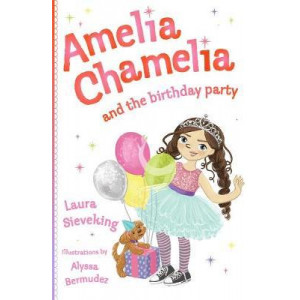 Amelia Chamelia and the Birthday Party: Amelia Chamelia 1
