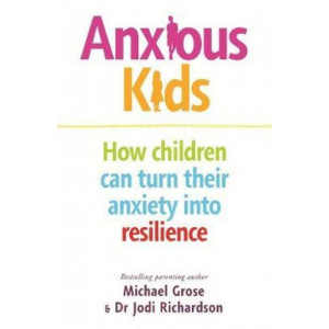 Anxious Kids: How children can turn their anxiety into resilience