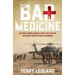 Bad Medicine - A No-Holds-Barred Account of Life as an Australian SAS Medic...
