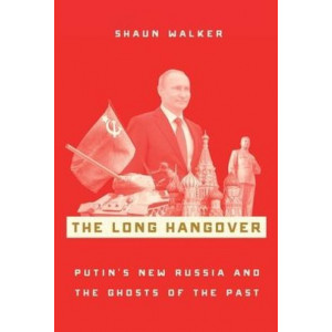 Long Hangover: Putin's New Russia and the Ghosts of the Past