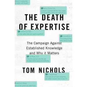 Death of Expertise: The Campaign Against Established Knowledge and Why it Matters