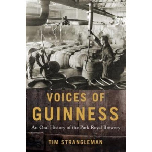 Voices of Guinness: An Oral History of the Park Royal Brewery