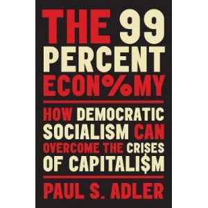 99 Percent Economy: How Democratic Socialism Can Overcome the Crises of Capitalism