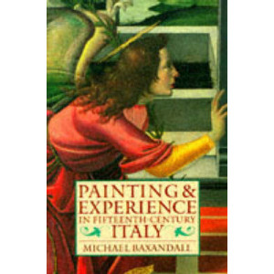 Painting and Experience in Fifteenth Century Italy: A Primer in the Social History of Pictorial Style