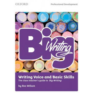 Big Writing: Writing Voice & Basic Skills: The Class Teacher's Guide to Big Writing