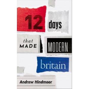 Twelve Days that Made Modern Britain