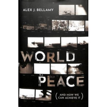 World Peace: (And How We Can Achieve It)