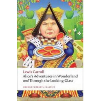 Alice's Adventures in Wonderland & Through The Looking Glass (OUP Classics ed. Peter Hunt)