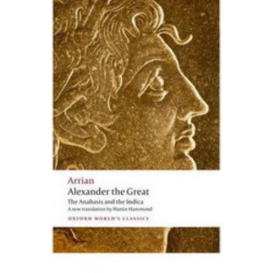 Alexander the Great : Anabasis & the Indica : Oxford World's Classics