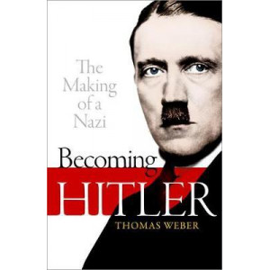 Becoming Hitler: The Making of a Nazi