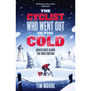 Cyclist Who Went Out in the Cold, The: Adventures Along the Iron Curtain Trail