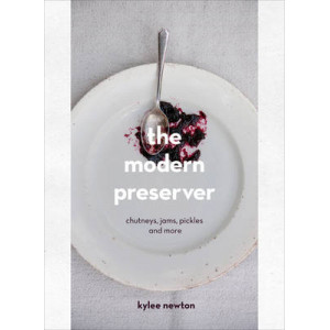 Modern Preserver: Chutneys, Pickles, Jams and More