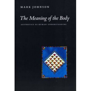 Meaning of the Body, The: Aesthetics of Human Understanding