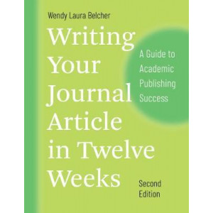 Writing Your Journal Article in Twelve Weeks, Second Edition: A Guide to Academic Publishing Success