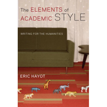 Elements of Academic Style, The: Writing for the Humanities