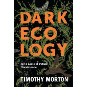 Dark Ecology: For a Logic of Future Coexistence