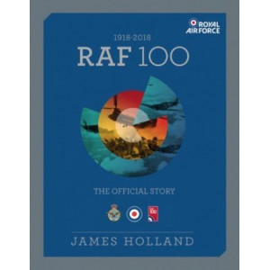 RAF 100: The Official Story of the Royal Air Force 1918-2018