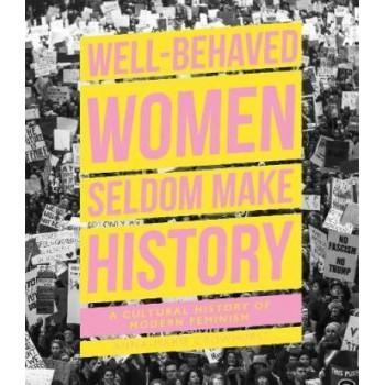 Badly Behaved Women:  Story of Modern Feminism