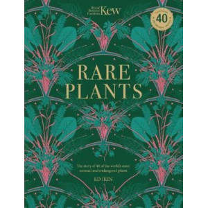 Kew - Rare Plants: Forty of the world's rarest and most endangered plants