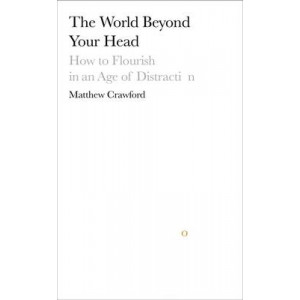 World Beyond Your Head: How to Flourish in an Age of Distraction