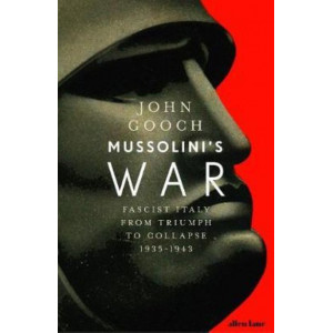 Mussolini's War: Fascist Italy from Triumph to Collapse, 1935-1943